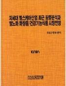 차세대 헬스케어산업 최근 동향분석과 항노화 화장품/건강기능식품 시장전망 [PDF]